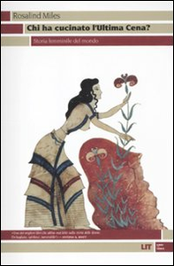 Libro Chi ha cucinato l'ultima cena? Storia femminile del mondo Rosalind Miles