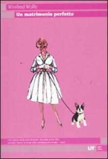 Un matrimonio perfetto - Winifred Wolfe - copertina