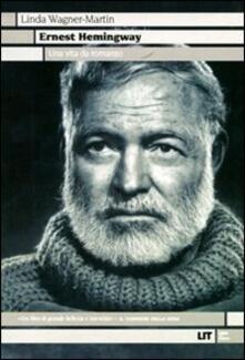 Ernest Hemingway. Una vita da romanzo - Linda Wagner-Martin - copertina