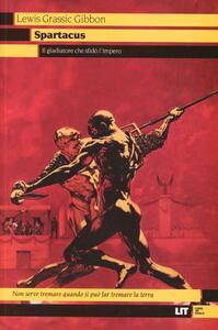 Spartacus. Il gladiatore che sfidò l'impero