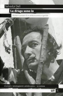 La droga sono io. Aforismi e pensieri di un artista eccentrico e geniale - Salvador Dalì - copertina