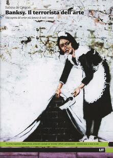 Voluntariadobaleares2014.es Banksy. Il terrorista dell'arte. Vita segreta del writer più famoso di tutti i tempi Image