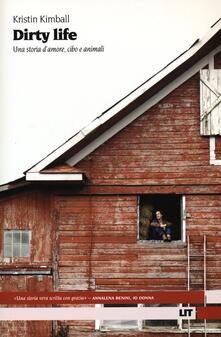 Dirty life. Una storia d'amore, cibo e animali - Kristin Kimball - copertina