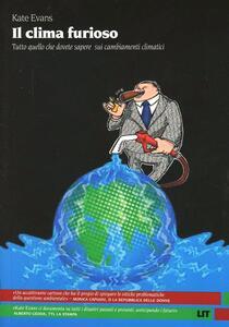 Il clima furioso. Tutto quello che dovete sapere sui cambiamenti climatici