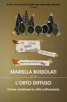 L' orto diffuso. Come cambiare la città coltivandola - Mariella Bussolati - copertina