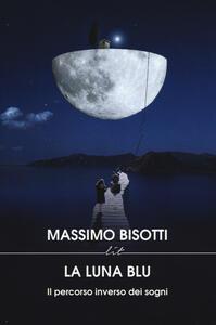 La luna blu. Il percorso inverso dei sogni - Massimo Bisotti - copertina