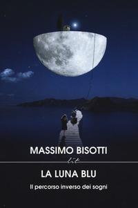 La luna blu. Il percorso inverso dei sogni