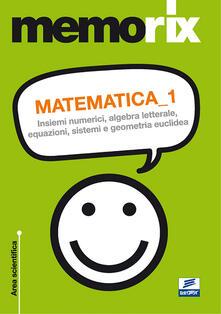 Grandtoureventi.it Matematica. Vol. 1: Insiemi numerici, algebra letterale, equazioni, sistemi e geometria euclidea. Image