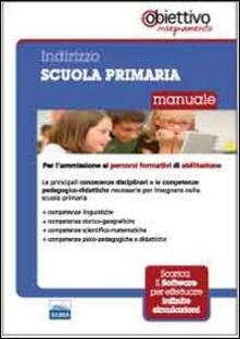 Per la scuola primaria. Manuale per l'ammissione ai percorsi formativi di abilitazione all'insegnamento - copertina