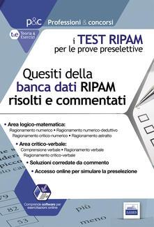 I test RIPAM per le prove preselettive. Questi della banca dati RIPAM risolti e commentati. Guida alla preselezione. Con software di simulazione.pdf