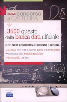 I 3500 quesiti della banca dati ufficiale per la prova preselettiva del concorso a cattedra - copertina