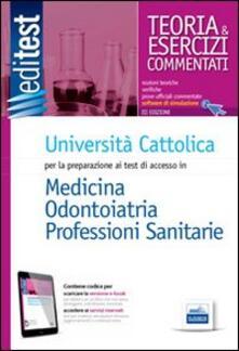 EdiTEST 1. Teoria & esercizi. Università Cattolica medicina e odontoiatria. Per la preparazione ai test di ammissione. Con software di simulazione.pdf