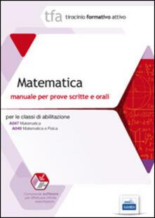 Milanospringparade.it TFA 11. Matematica. Manuale per le prove scritte e orali classi A047 e A049. Con software di simulazione Image