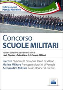 Concorso scuole militari. Esercito, marina, aeronatutica. Volume completo per l'ammissione ai Licei, classico e scientifico, delle scuole militari