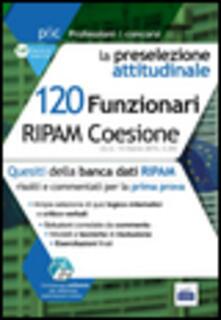 120 Funzionari RIPAM Coesione. La preselezione attitudinale. Con software di simulazione - copertina