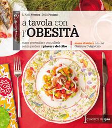 A tavola con lobesità. Come prevenirla e controllarla senza perdere il piacere del cibo.pdf