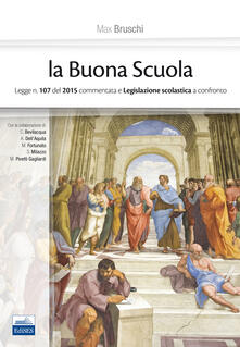 La buona scuola. Legge n. 107 del 2015 commentata e legislazione scolastica a confronto - Max Bruschi - copertina