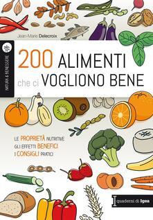 200 alimenti che ci vogliono bene. Le proprietà nutritive. Gli effetti benefici. I consigli pratici - Jean-Marie Delecroix - copertina
