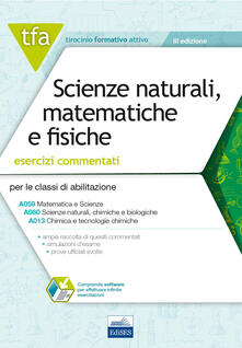 Voluntariadobaleares2014.es TFA. Scienze naturali matematiche e fisiche. Esercizi commentati per le classi A059, A060 e A013. Con software di simulazione Image