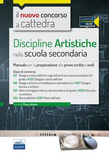 Il nuovo concorso a cattedra. Classi A17 (A025), A16 (A027), A01 (A028), A54 (A061) discipline artistiche nella scuola secondaria. Manuale.. Con espansione online - copertina