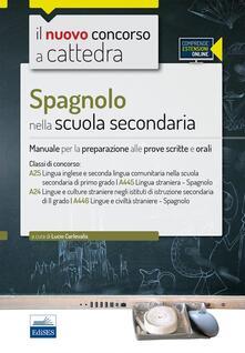 CC 4/50 Spagnolo nella scuola secondaria. Manuale per la preparazione alle prove scritte e orali. Classi di concorso: A25, A445, A24, A446. Con espansione online.pdf