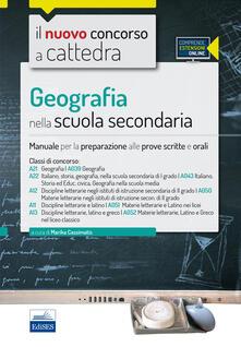 Geografia nella scuola secondaria. Manuale per la preparazione alle prove scritte e orali. Classi di concorso A21 (A039), A22 (A043), A12 (A050), A11 (A051), A13 (A052). Con espansione online - copertina