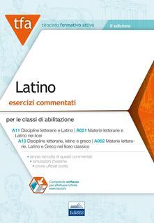 Ipabsantonioabatetrino.it TFA. Latino. Esercizi commentati per le classi di abilitazione A11, A051, A13, A052. Con software di simulazione Image