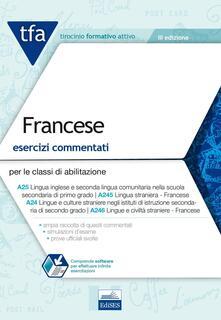 TFA. Francese. Esercizi commentati per le classi di abilitazione A25, A245, A24, A246. Con software di simulazione.pdf