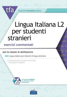 TFA. Lingua italiana L2 per studenti stranieri. Esercizi commentati per la classe di abilitazione A23. Con software di simulazione - Emanuela Giordano - copertina