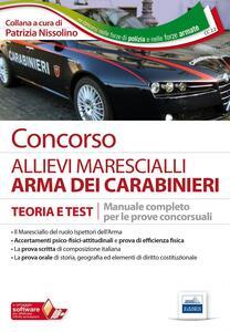 Concorso allievi marescialli arma dei carabinieri. Teoria e test. Manuale completo per le prove concorsuali. Con software di simulazione