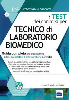 I test dei concorsi per tecnico di laboratorio biomedico. Guida completa alla preparazione di test preselettivi e prove pratiche per TSLB - copertina