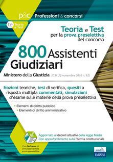 Concorso cancellieri. 800 Assistenti Giudiziari. Teoria e test per la prova preselettiva del concorso. Con software di simulazione.pdf