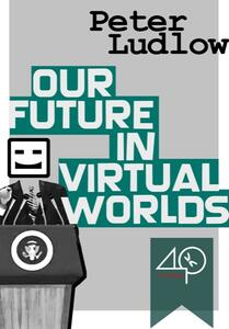 Our Future in Virtual Worlds