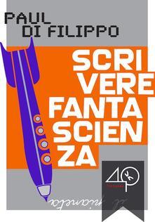 Scrivere fantascienza - Paul Di Filippo - ebook