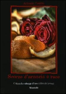 Scorze d'arancia e rose - Antonio Pistillo - copertina