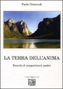 La terra dell'anima. Raccolta di componimenti poetici - Paolo Gismondi - copertina