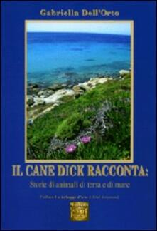 Il cane Dick racconta. Storie di animali di terra e di mare - Gabriella Dell'Orto - copertina