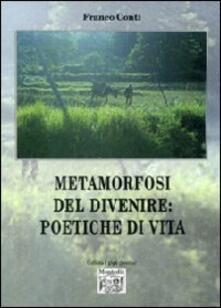 Metamorfosi del divenire. Poetiche di vita - Franco Conti - copertina