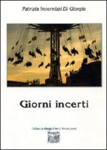 Giorni incerti - Patrizia Invernizzi Di Giorgio - copertina