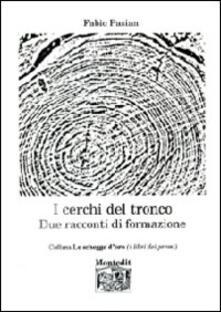 I cerchi del tronco. Due racconti di formazione - Fabio Pasian - copertina