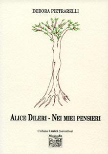 Alice Dileri. Nei miei pensieri - Debora Pietrarelli - copertina