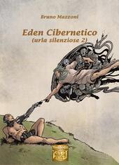 Eden cibernetico. Urla silenziose. Vol. 2