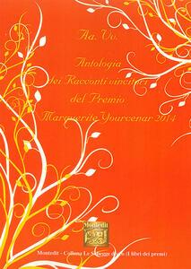 Antologia dei racconti vincitori del premio Marguerite Yourcenar 2014 - copertina