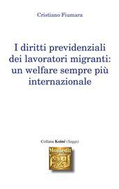 I diritti previdenziali dei lavoratori migranti. Un welfare sempre più internazionale
