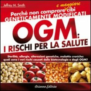 Libro OGM. I rischi per la salute Jeffrey M. Smith