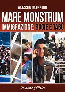 Ebook Mare monstrum. Immigrazione. Bugie e tabù Mannino, Alessio