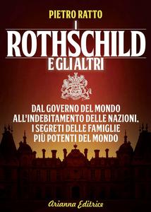 Libro I Rothschild e gli altri. Dal governo del mondo all'indebitamento delle nazioni, i segreti delle famiglie più potenti del mondo Pietro Ratto