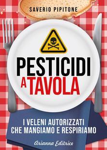 Pesticidi a tavola. I veleni autorizzati che mangiamo e respiriamo.pdf