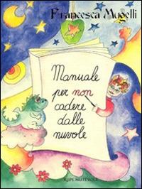 Manuale per non cadere dalle nuvole - Mugelli Francesca - wuz.it