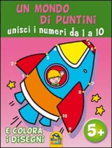 Voluntariadobaleares2014.es Un mondo di puntini. Unisci i numeri. Da 1 a 10 e colora i disegni. Ediz. illustrata Image